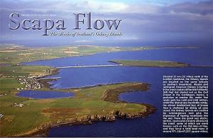 SCAPA FLOW was named after the spot in the Channel Islands where the British Navy was stationed during WW1.
